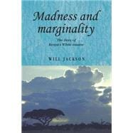 Madness and Marginality The Lives of Kenya's White Insane