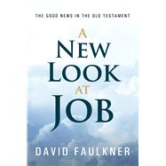 A New Look at Job The Good News in the Old Testament