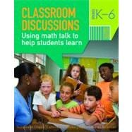 Classroom Discussions: Using Math Talk to Help Students Learn, Grades K-6, 2nd Edition
