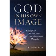 God in His Own Image by Brestel, Syd, 9780802419033