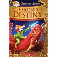 The Phoenix of Destiny (Geronimo Stilton and the Kingdom of Fantasy: Special Edition) An Epic Kingdom of Fantasy Adventure by Stilton, Geronimo, 9780545829076