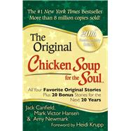 Chicken Soup for the Soul 20th Anniversary Edition All Your Favorite Original Stories Plus 20 Bonus Stories for the Next 20 Years