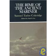 The Rime of the Ancient Mariner: Complete, Authoritative Texts of the 1798 and 1817 Versions With Biographical and Historical Contexts, Critical History, and Essays from Contemporary