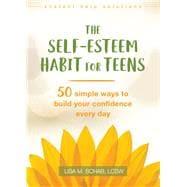 The Self-esteem Habit for Teens by Schab, Lisa M., 9781626259195