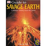 Dorling Kindersley Guide to Savage Earth
