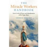 The Miracle Workers Handbook Seven Levels of Power and Manifestation of the Virgin Mary