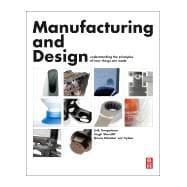 Manufacturing and Design: Understanding the Principles of How Things Are Made,9780080999227