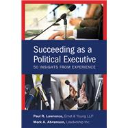 Succeeding as a Political Executive Fifty Insights from Experience