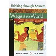 Ways of the World - a Brief Global History, Value Edition + Thinking Through Sources for Ways of the World, Volume 1
