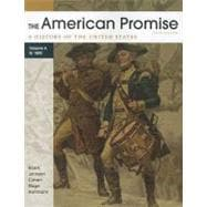 The American Promise, Volume A A History of the United States: To 1800