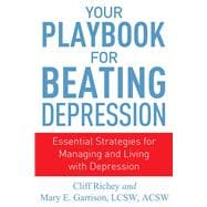 Your Playbook for Beating Depression Essential Strategies for Managing and Living with Depression