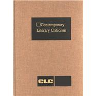 Contemporary Literary Criticism: Criticism of the Works of Today's Novelists, Poets, Playwrights, Short Story Writers, Scriptwriters, and Other Creative Writers,9781414499697