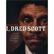 I, Dred Scott : A Fictional Slave Narrative Based on the Life and Legal Precedent of Dred Scott