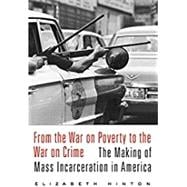 From the War on Poverty to the War on Crime by Hinton, Elizabeth, 9780674979826