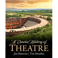 A Concise History of Theatre by Patterson, Jim A.; Donohue, Tim, 9780205209828