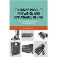 Consumer Product Innovation and Sustainable Design: The Evolution and Impacts of Successful Products by Roy; Robin, 9780415869973